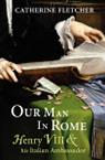 Catherine Fletcher Our Man In Rome book cover