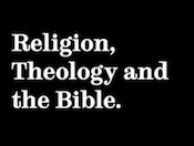 Religion, Theology and the Bible