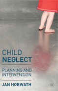 Child Neglect: planning and intervention by Jan Horwath