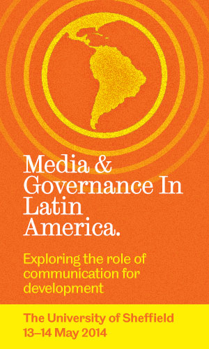 Media & Governance in Latin America. University of Sheffield, 13-14 May 2014