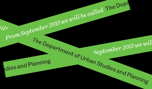 From September 2015 we'll be called the Department of Urban Studies and Planning