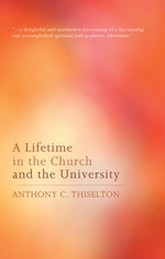 Anthony Thiselton - A Lifetime in the Church and the University