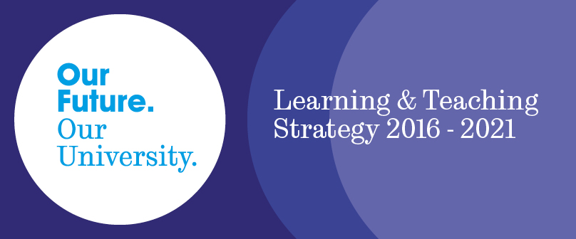 Strategy - Learning and teaching strategy 2016-2021 - Our