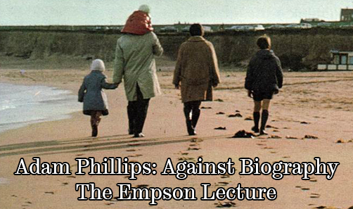 Adam Phillips: Against Biography The Empson Lecture