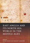 East Anglia and its North Sea World in the Middle Ages Cover