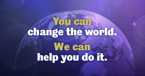 You can change the world, we can help you do it.
