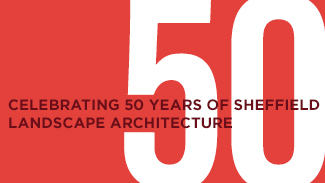 Celbrating 50 years of Sheffield Landscape Architecture