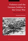 Violence and the German Soldier in the Great War cover