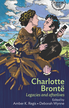 The front cover of Charlotte Bronte legacies and afterlives by Dr Amber Regis