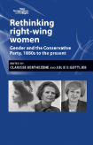 Rethinking right-wing women Gender and the Conservative Party, 1880s to the present
