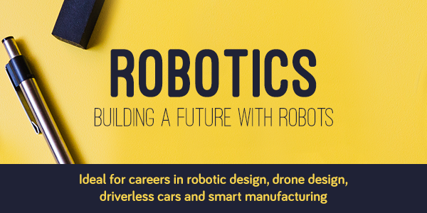 Building a Future with Robots. For careers in robotic design, driverless cars, smart manufacturing