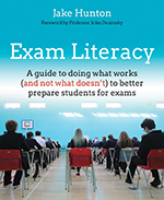 Jake Hunton - Exam Literacy: A guide to doing what works (and not what doesn't)
