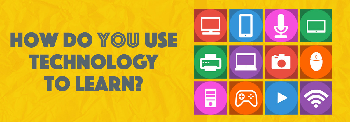 'How do you use technology to learn?'