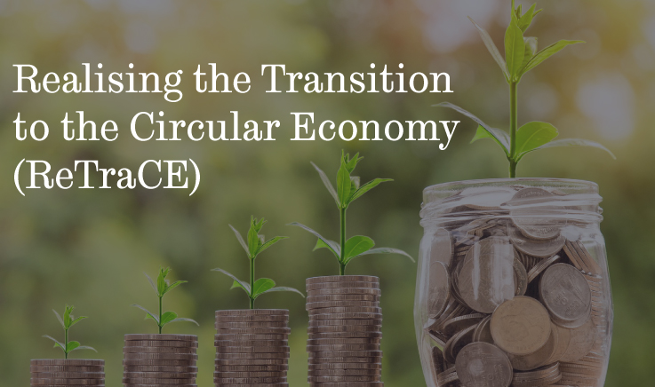 Realising the Transition to the Circular Economy  (ReTraCE)