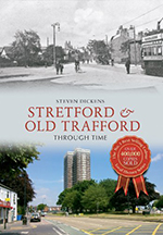 Steve Dickens - Stretford & Old Trafford Through Time