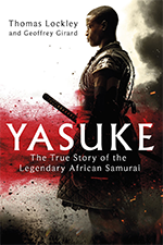 Thomas Lockley - Yasuke: The true story of the legendary African Samurai