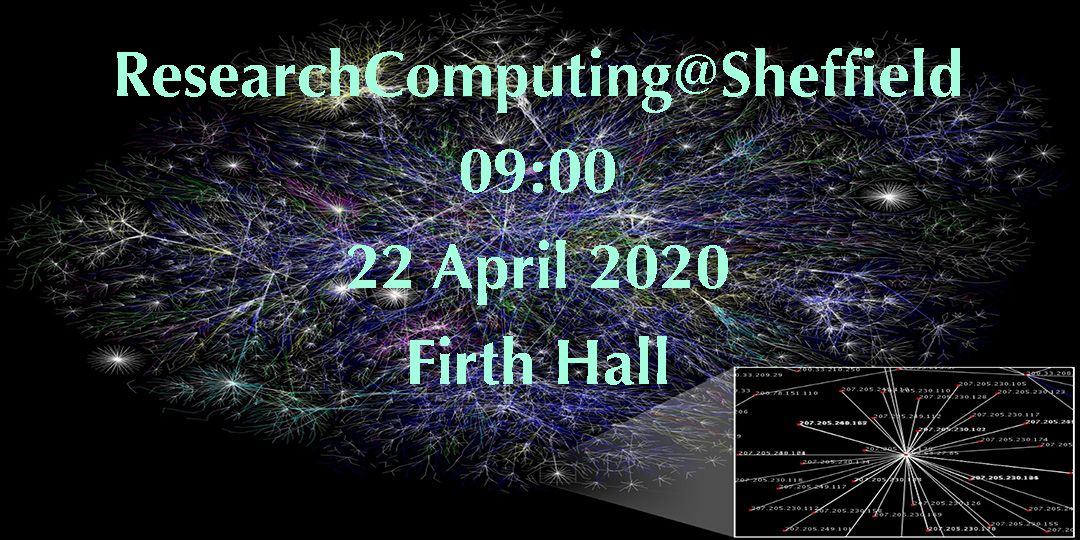 ResearchComputing@Sheffield, 9:00, 22 April 2020, Firth Court