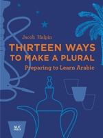 Jason Halpin - Thirteen Ways to Make a Plural: Preparing to Learn Arabic