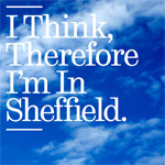 I think therefore I'm in Sheffield