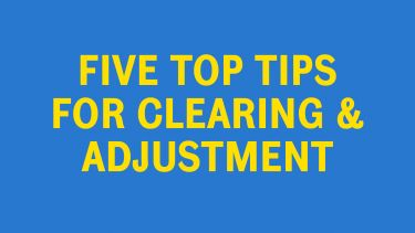 Top Tips for Surviving Clearing and Adjustment