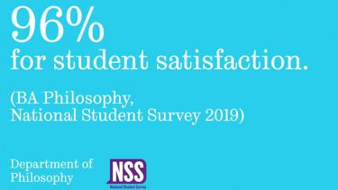 96% for student satisfaction. (BA Philosophy, National Student Survey 2019). Department of Philosophy. NSS - National Student Survey.
