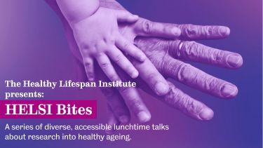 The Healthy Lifespan Institute presents, HELSI bites, a series of diverse, accessible lunchtime talks about research into healthy ageing.