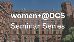 The text says women+@DCS seminar series. Behind the text is a photograph of Firth Court. A red brick building part of the University of Sheffield.